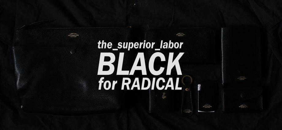 BLACK THE SUPERIOR LABOR FOR RADICAL